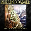 Inherited Danger: Dawning of Power Trilogy, Book 2 (       UNABRIDGED) by Brian Rathbone Narrated by Chris Snelgrove