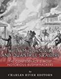William Quantrill and Quantrills Raiders: The Confederacys Most Notorious Bushwhackers