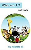 Who am I? : animals: : childrens colorful illustration book for early and beginning readers ages 2 - 5 years old [Kindle Edition]