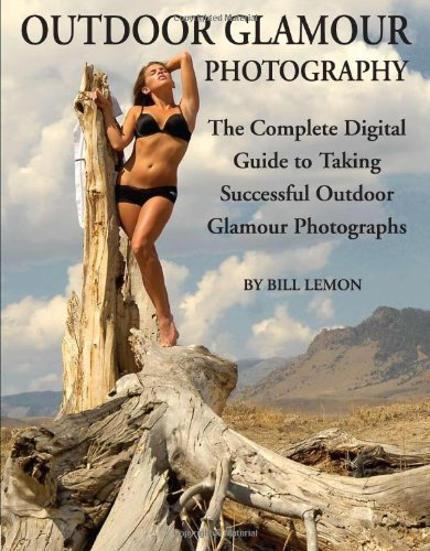 Outdoor Glamour Photography: The Complete Digital Guide to Taking Successful Outdoor Glamour Photographs