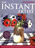 The Instant Artist: 40 Quick and Easy Projects That Teach You How to Draw and Paint (1843400634) by Sidaway, Ian