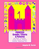 PRINCESS Graphs / Charts & Patterns: For Knit, Crochet, Cross Stitch, Plastic Canvas, Beading, Etc.