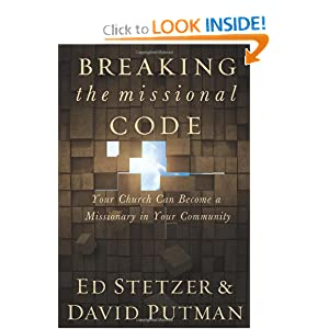 Breaking the Missional Code: Your Church Can Become a Missionary in Your Community Ed Stetzer and David Putman