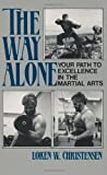 The Way Alone: Your Path To Excellence In The Martial  Arts (0873644212) by Christensen, Loren W.
