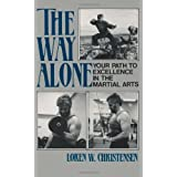 The Way Alone: Your Path To Excellence In The Martial  Arts ~ Loren W. Christensen