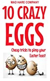 10 Crazy Eggs: Cheap tricks to pimp your Easter feast