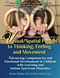 img - for Visual/Spatial Portals to Thinking, Feeling and Movement: Advancing Competencies and Emotional Development in Children with Learning and Autism Spectrum Disorders by Serena Wieder Ph.D. (2012-12-23) book / textbook / text book