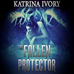 The Fallen Protector: A Paranormal Angels Romance | Katrina Ivory