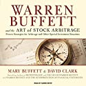 Warren Buffett and the Art of Stock Arbitrage: Proven Strategies for Arbitrage and Other Special Investment Situations (       UNABRIDGED) by Mary Buffett, David Clark Narrated by Karen White