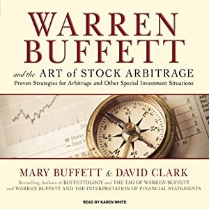 Warren Buffett and the Art of Stock Arbitrage: Proven Strategies for Arbitrage and Other Special Investment Situations | [Mary Buffett, David Clark]
