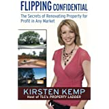 Flipping Confidential: The Secrets of Renovating Property for Profit In Any Market ~ Kirsten Kemp