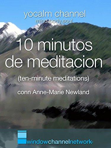 10 minutos de meditacion (ten minute meditations) with Anne-Marie Newland