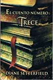 El Cuento Numero Trece / The Thirteenth Tale (Spanish Edition) (1435261895) by Setterfield, Diane