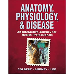Anatomy, Physiology, & Disease: An Interactive Journey for Health Professionals PDF by Bruce Colbert and Jeff Ankney