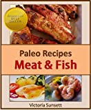 Paleo Recipes Meat & Fish - Paleolithic Cookbook of Healthy Recipes
