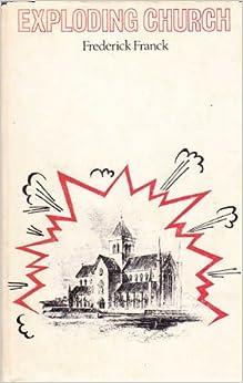 Exploding church: Frederick Franck: 9780722005552: Amazon.com: Books