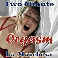 Two Minute Orgasm: A Whimsical Story of Unfettered Sex (       UNABRIDGED) by La Marchesa Narrated by Cressida Wolf