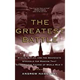The Greatest Battle: Stalin, Hitler, and the Desperate Struggle for Moscow That Changed the Course of World War IIby Andrew Nagorski