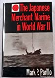 The Japanese Merchant Marine in World War II (1557506779) by Mark P. Parillo