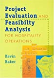 Project Evaluation and Feasibility Analysis for Hospitality Operations (186250489X) by Baker, Kevin