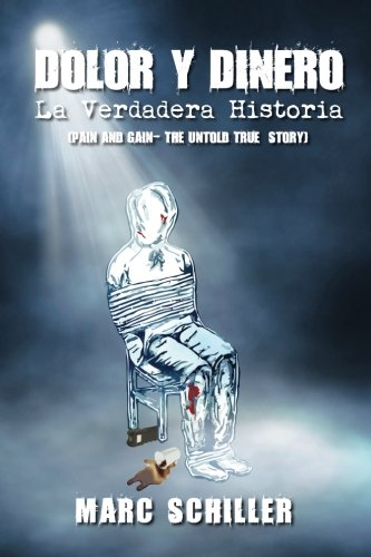 Dolor y Dinero-La Verdadera Historia: (Pain and Gain-The Untold True Story)