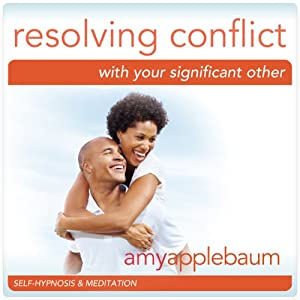 Resolving Conflict with Your Significant Other (Self-Hypnosis & Meditation): Communication & Relationship Help | [Amy Applebaum Hypnosis]