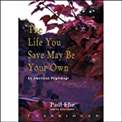 The Life You Save May Be Your Own: An American Pilgrimage | [Paul Elie]