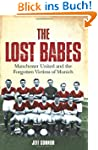 Lost Babes: Manchester United and the...