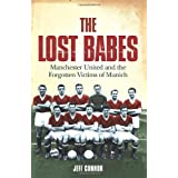 The Lost Babes: Manchester United and the Forgotten Victims of Munichby Jeff Connor