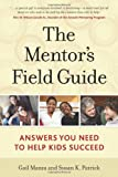 img - for The Mentor's Field Guide: Answers You Need to Help Kids Succeed book / textbook / text book