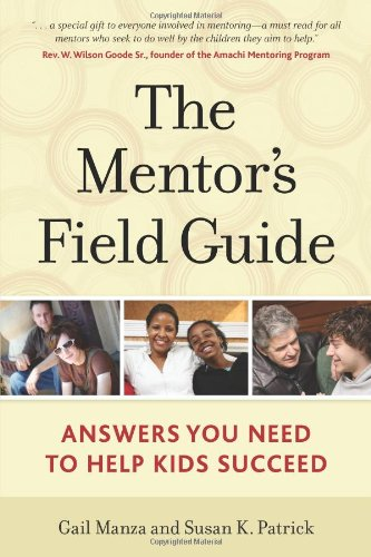 The Mentor'S Field Guide: Answers You Need To Help Kids Succeed