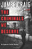 The Criminals We Deserve: An Inspector Carlyle Mystery