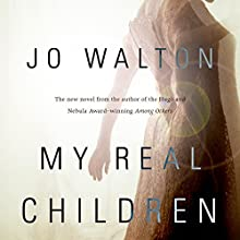 My Real Children (       UNABRIDGED) by Jo Walton Narrated by Alison Larkin