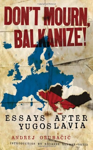 Image of Don't Mourn, Balkanize!: Essays After Yugoslavia