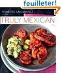 Truly Mexican: Essential Recipes and...