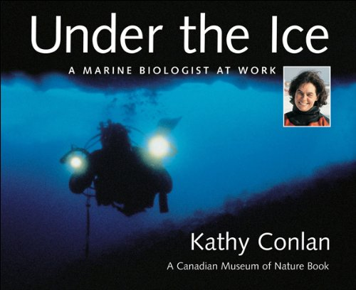 Under the Ice: A Marine Biologist at Work (Canadian Museum of Nature & Kathy Conlan)