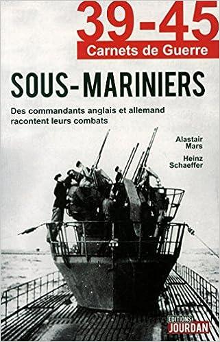 Alastair Mars et Heinz Schaeffer - 39-45 Sous-Mariniers: Des commandants anglais et allemand racont