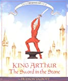 King Arthur: The Sword in the Stone (Books of Wonder)