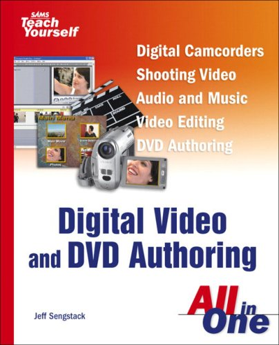 Sams Teach Yourself Digital Video and DVD Authoring All in One