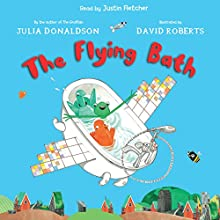 The Flying Bath (       UNABRIDGED) by Julia Donaldson, David Roberts Narrated by Justin Fletcher