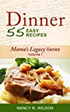 DINNER - 55 Easy Recipes (Mama's Legacy Series Book 1)