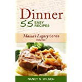 DINNER - 55 Easy Recipes (Mama's Legacy Series Book 1) ~ Nancy N Wilson