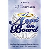 Angel On Board - Guardian Angels 101 (True Angel Books) ~ EJ Thornton