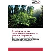 Estudio sobre los derechos humanos en los pueblos originarios: Caso Específico del Pueblo Mazahua en Los Municipios...