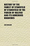 John Stansfeld History of the Family of Stansfeld of Stansfield in the Parish of Halifax and Its Numerous Branches