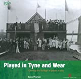 img - for Played in Tyne and Wear: Charting the Heritage of People at Play (Played in Britain) by Pearson, Lyn (2010) Paperback book / textbook / text book