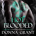 Hot Blooded: Dark Kings, Book 4 Audiobook by Donna Grant Narrated by Antony Ferguson
