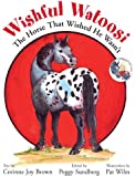 Wishful Watoosi: The Horse That Wished He Wasn't (A Cowgirl Peg Book)