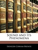 Sound and Its Phenomena (1141887207) by Brewer, Ebenezer Cobham