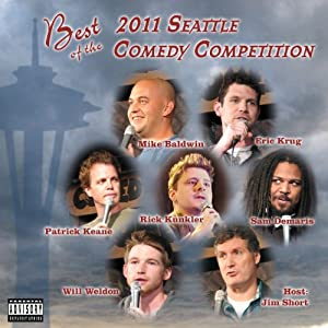 Best of the 2011 Seattle Comedy Competition | [Patrick Keane, Sam Demaris, Mike Baldwin, Will Weldon, Rick Kunkler, Eric Krug]